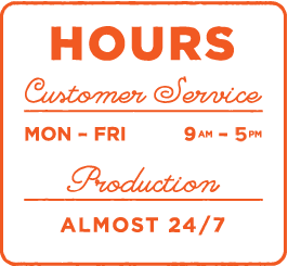 Mon-Fri 9am to 5pm, Production almost 24/7